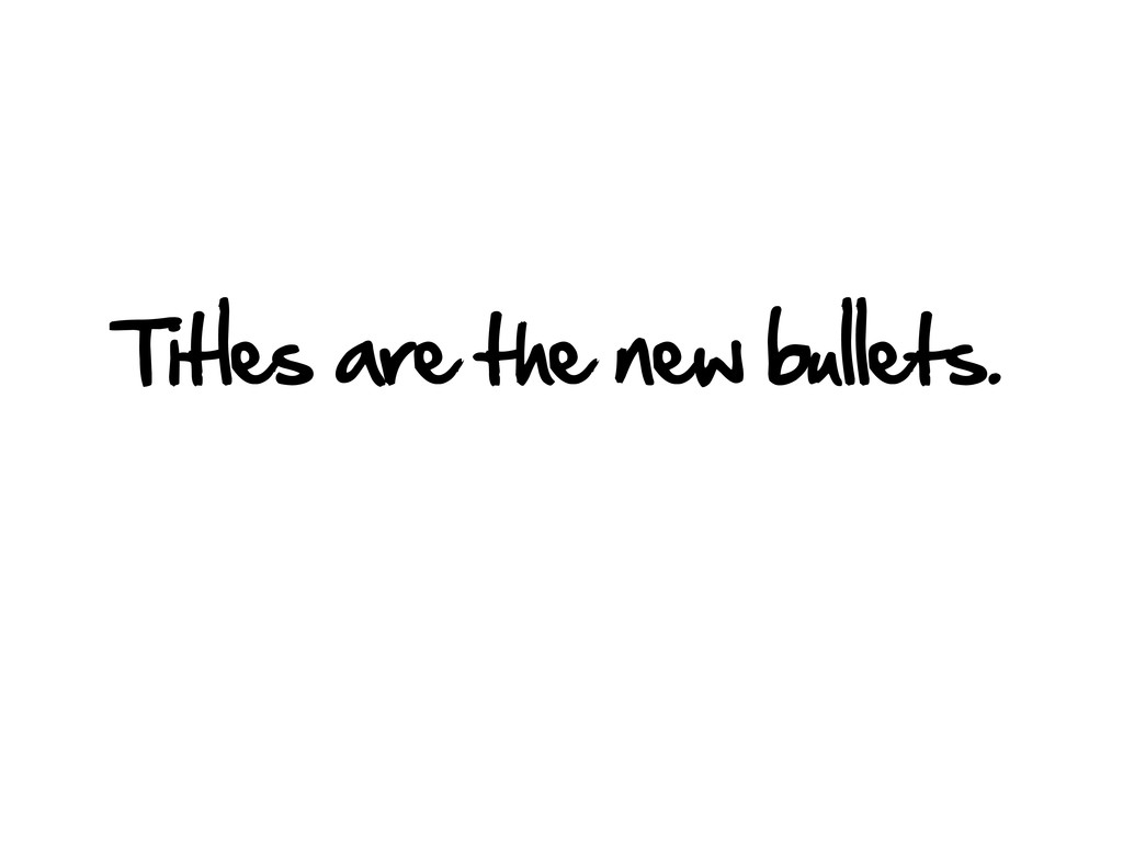 Titles are the new bullets.