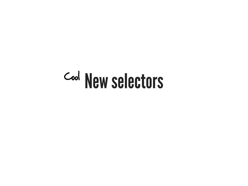 New selectors Cool