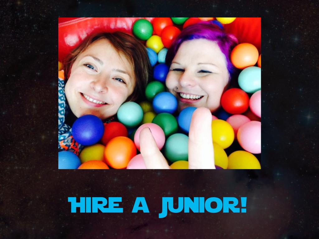 Hire a Junior!