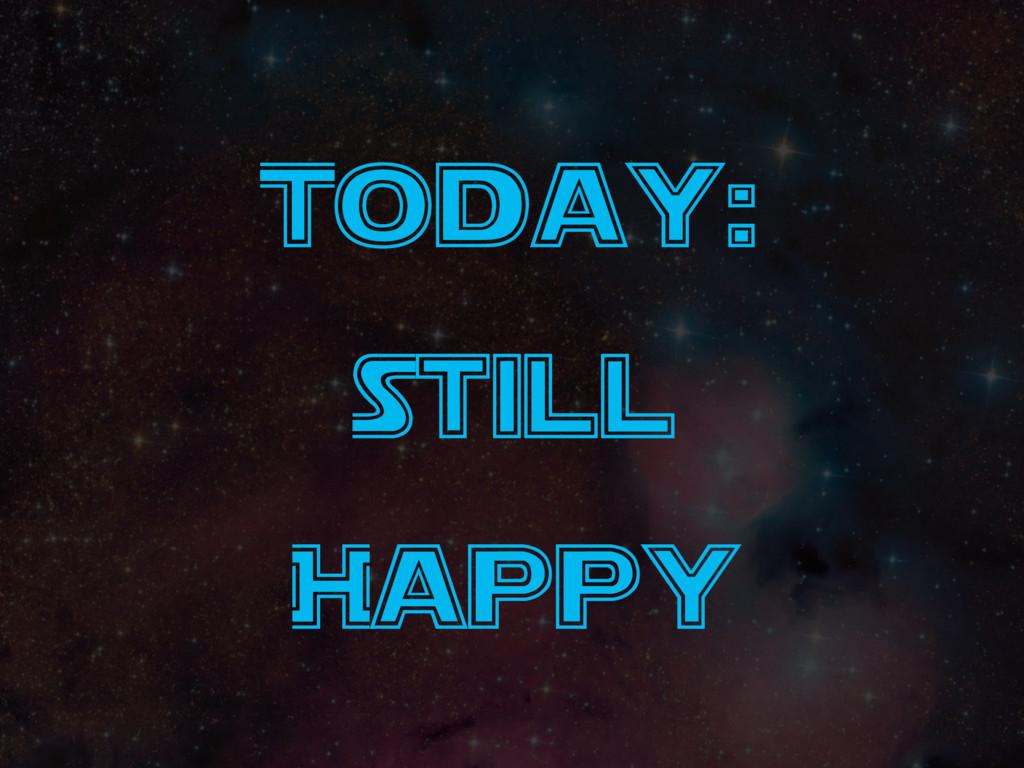 Today: Still Happy
