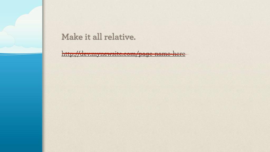 Make it all relative. http://dev.mynewsite.com/...