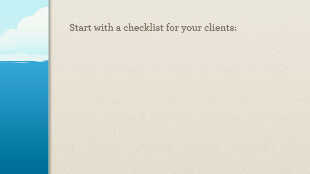 Start with a checklist for your clients: