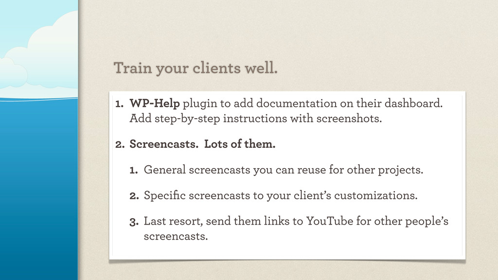Train your clients well. 1. WP-Help plugin to a...