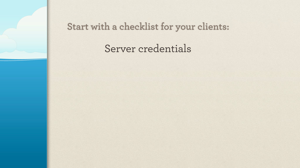 Server credentials Start with a checklist for y...
