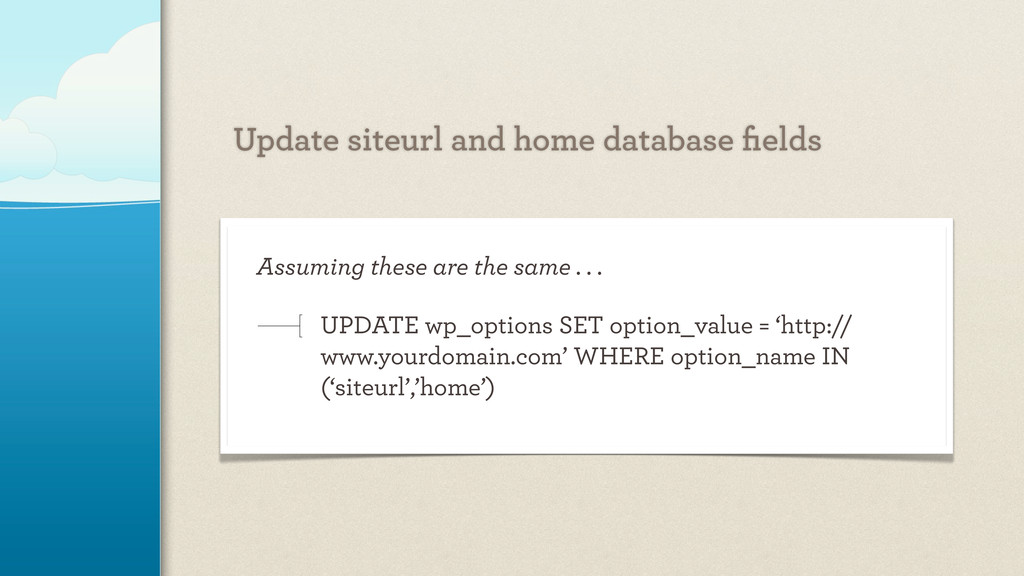 Update siteurl and home database fields Assuming...