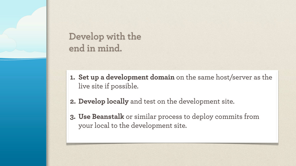 Develop with the end in mind. 1. Set up a devel...