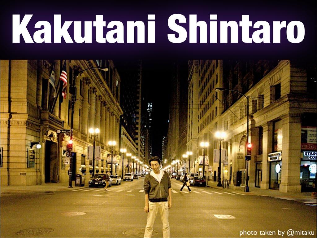 photo taken by @mitaku Kakutani Shintaro