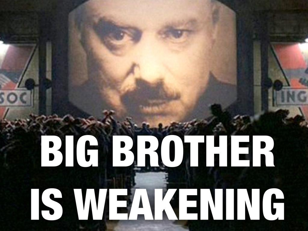 BIG BROTHER IS WEAKENING