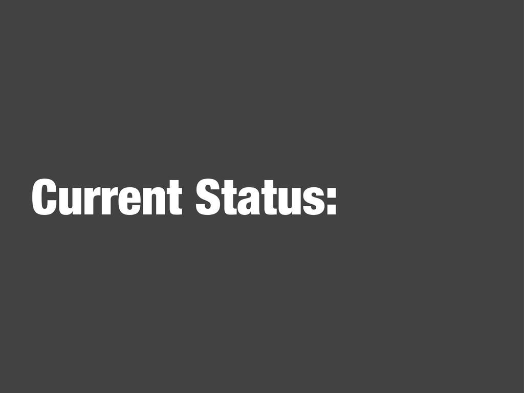 Current Status: