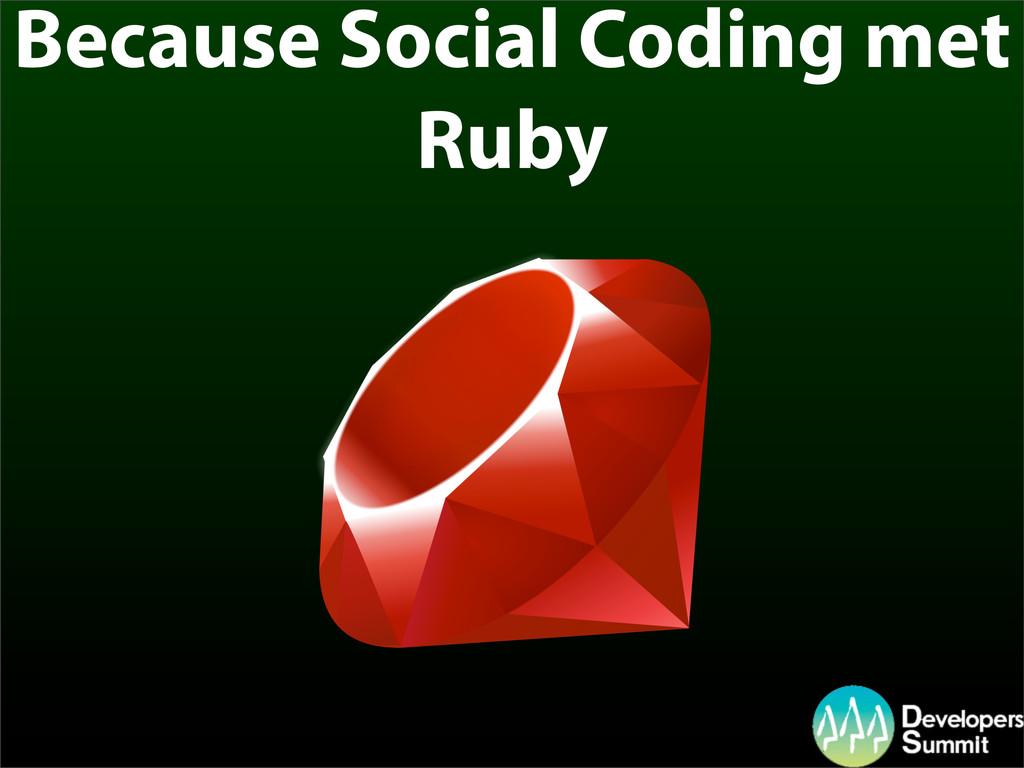 Because Social Coding met Ruby