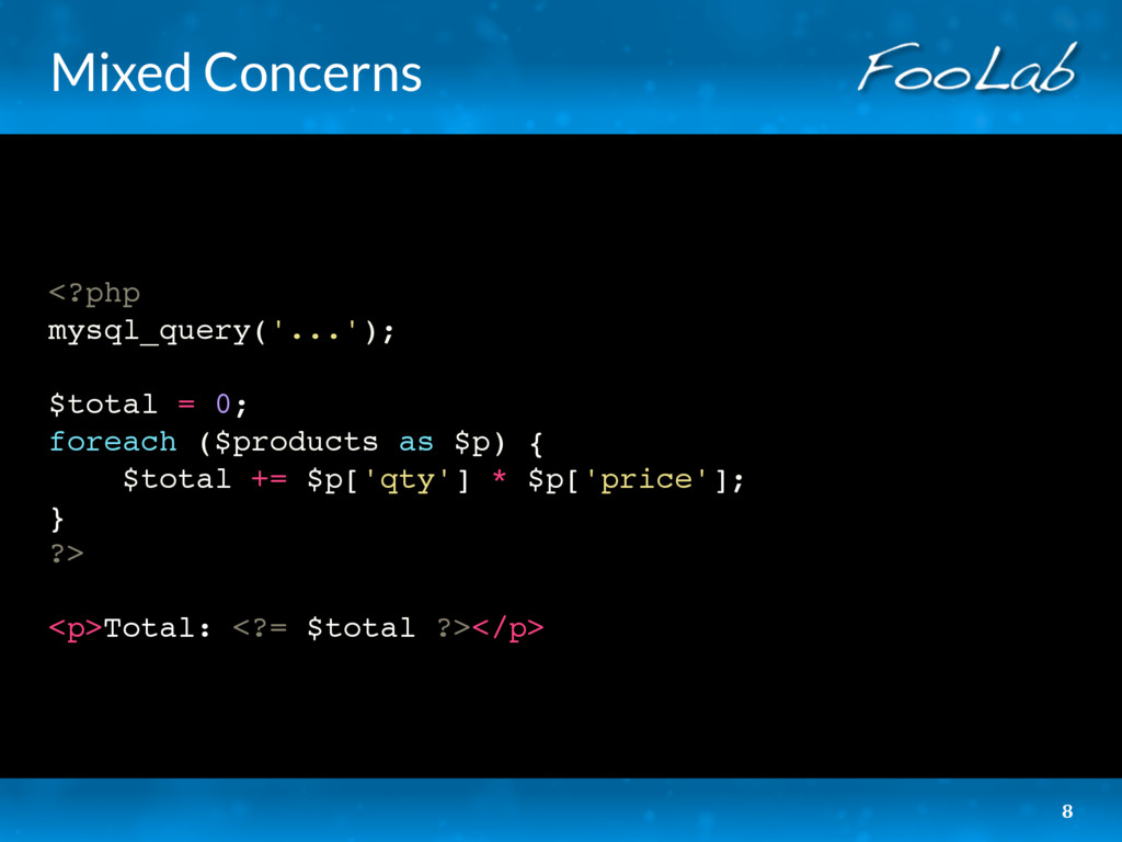 Mixed Concerns <?php mysql_query('...'); $total...