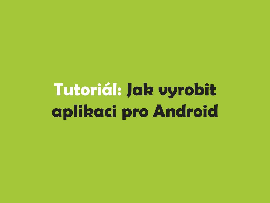 Tutoriál: Jak vyrobit aplikaci pro Android