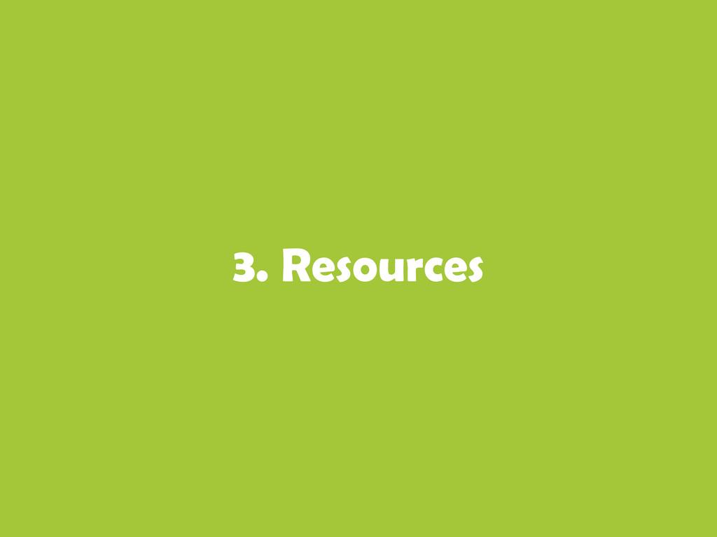 3. Resources