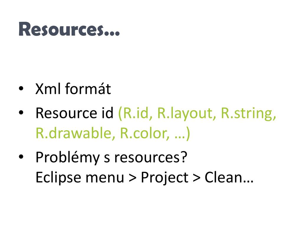 Resources… • Xml formát • Resource id (R.id, R....