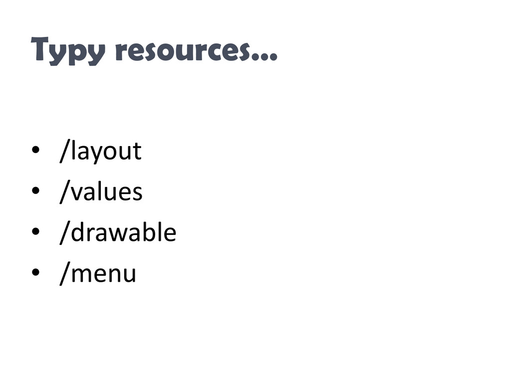 Typy resources… • /layout • /values • /drawable...