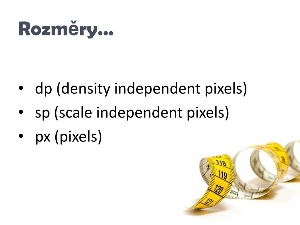 Rozměry… • dp (density independent pixels) • sp...