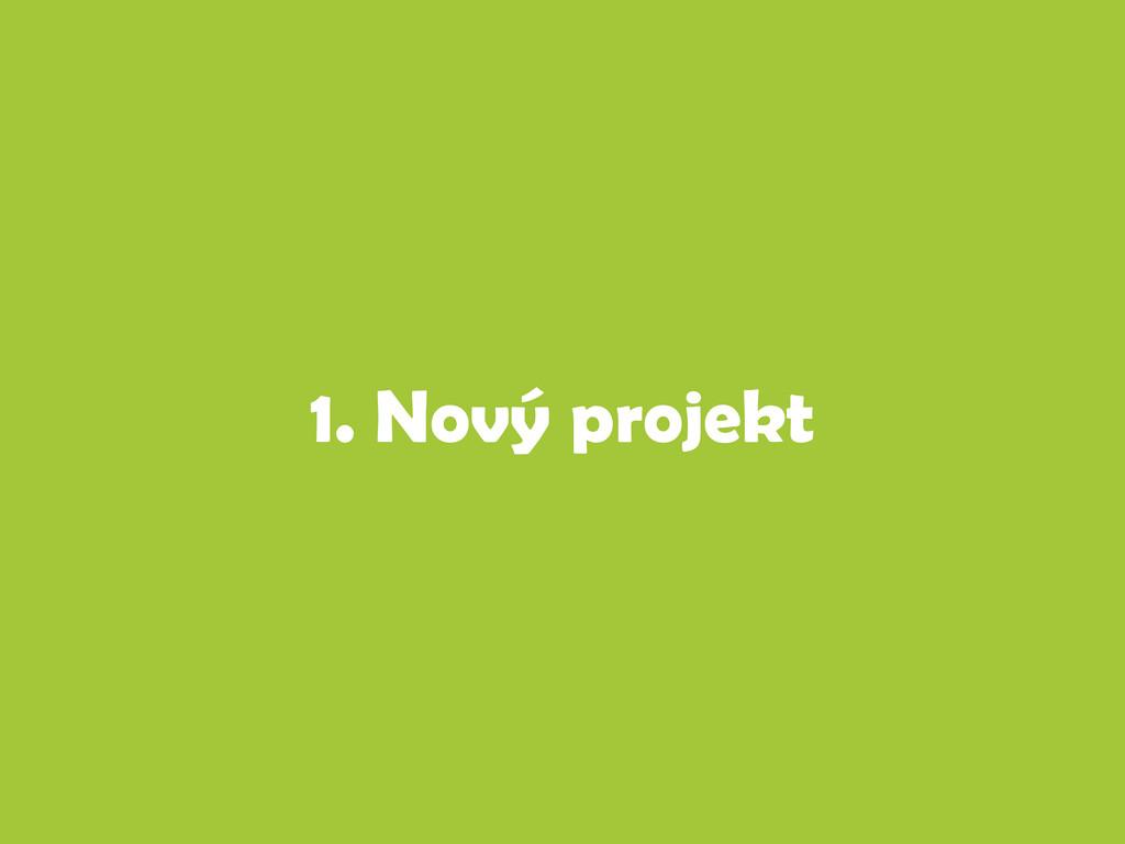 1. Nový projekt