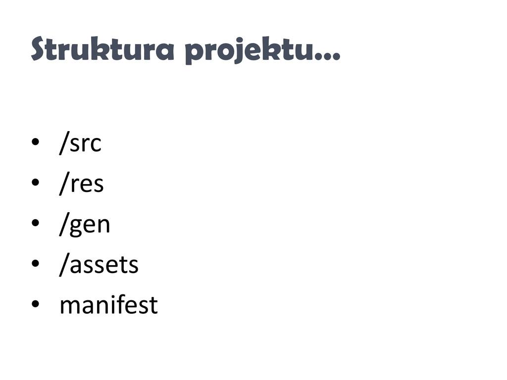 Struktura projektu… • /src • /res • /gen • /ass...