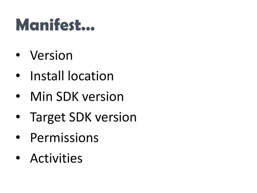 Manifest… • Version • Install location • Min SD...