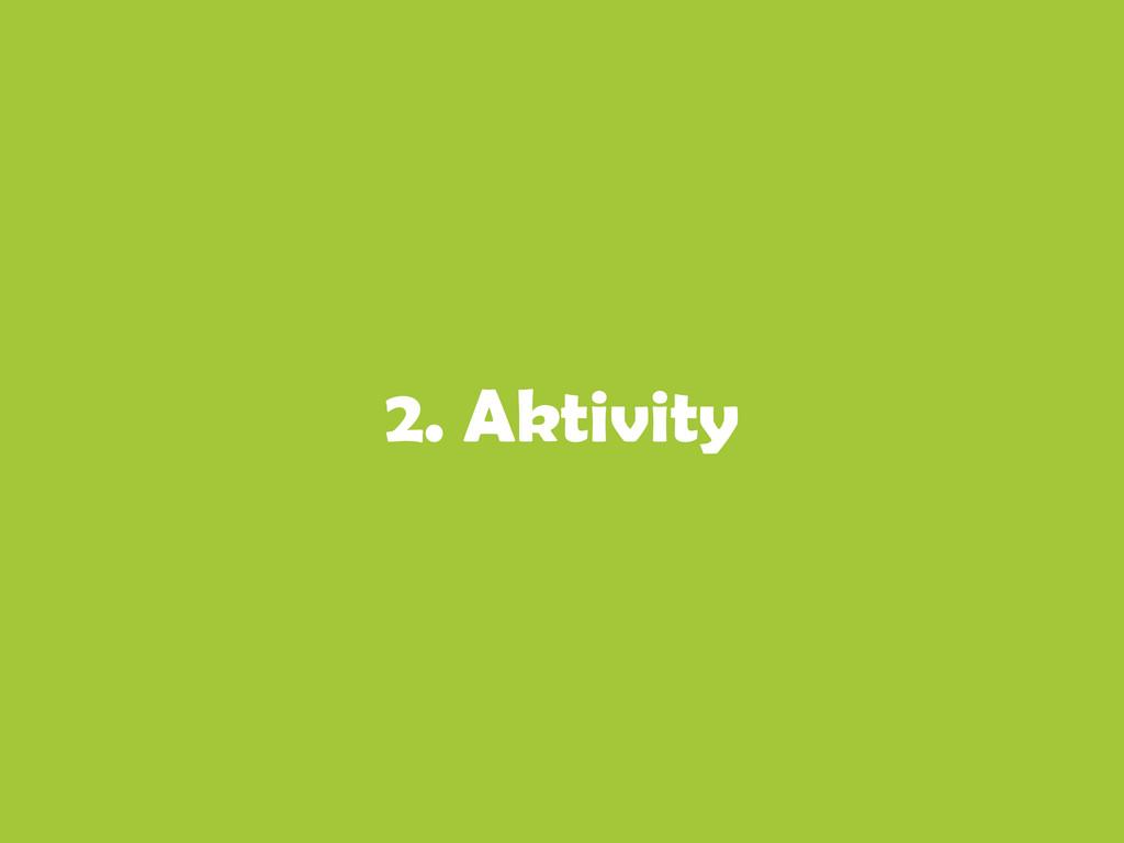 2. Aktivity