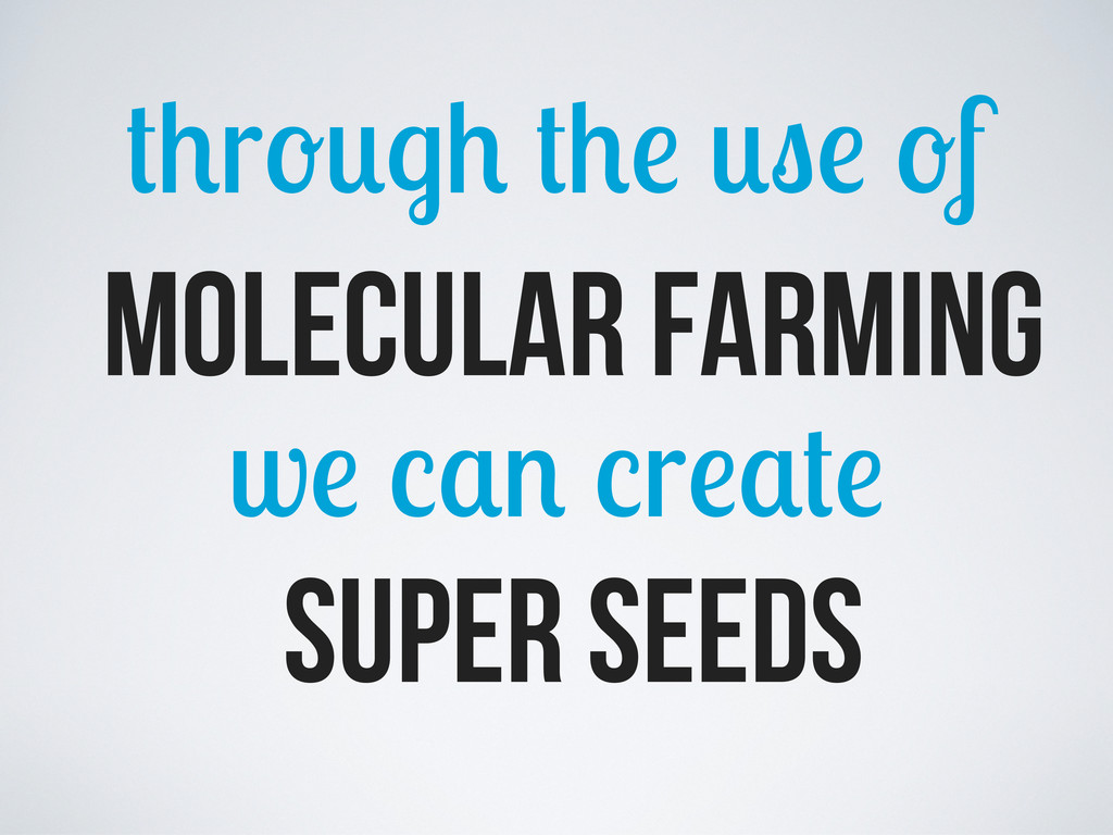 r f w r molecular farming SUPER SEEDS