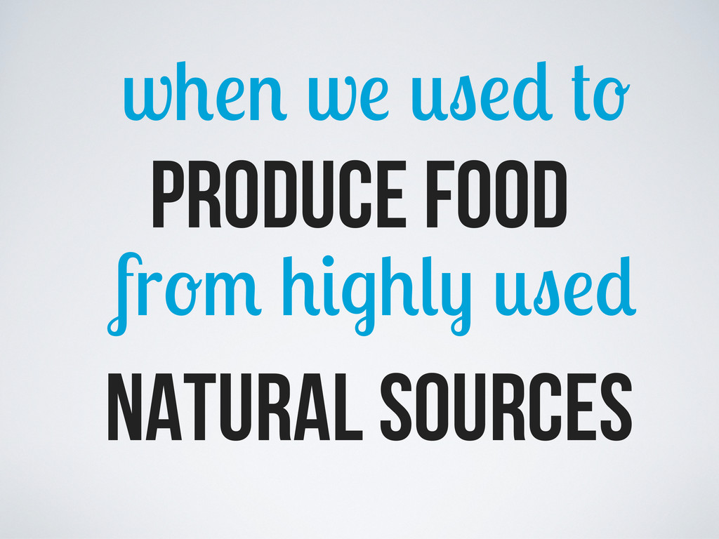 w w produce food fr natural sources