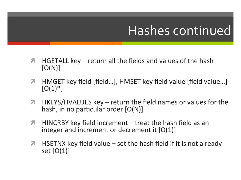 Hashes continued  ì HGETALL key –...