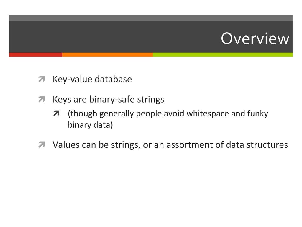 Overview  ì Key-‐value database  ì...