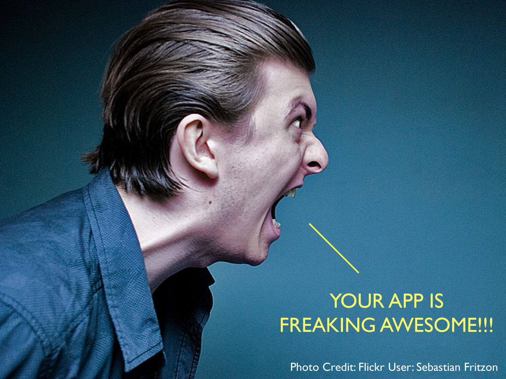 YOUR APP IS FREAKING AWESOME!!! Photo Credit: F...