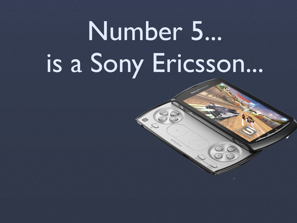 Number 5... is a Sony Ericsson...