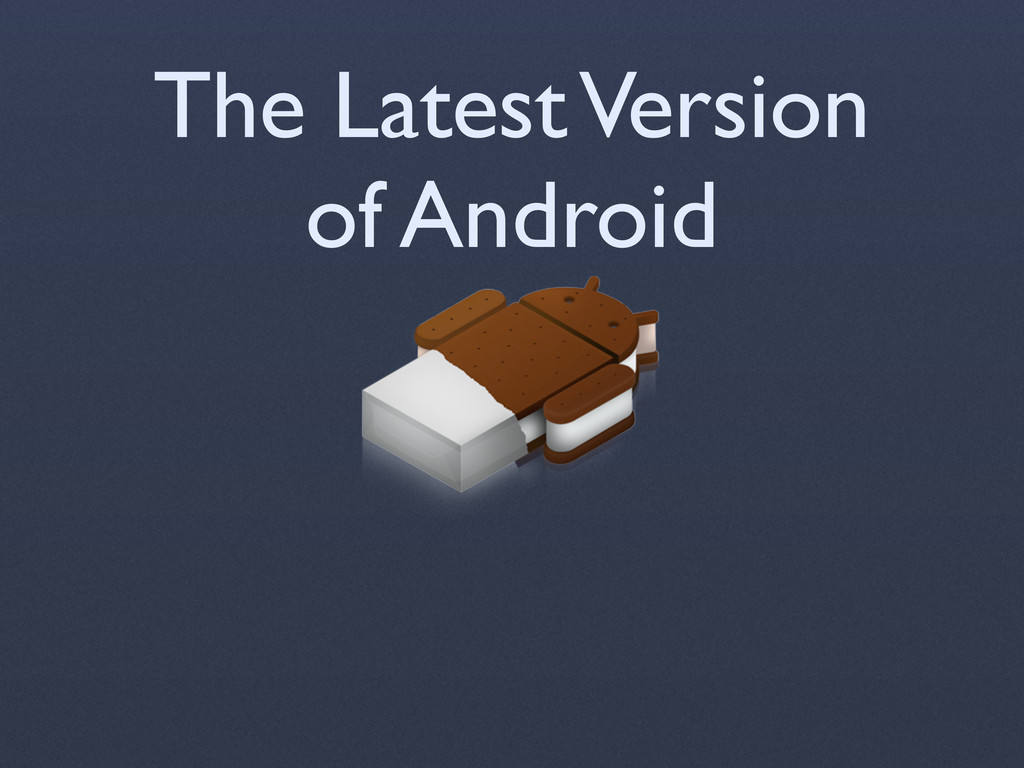 The Latest Version of Android