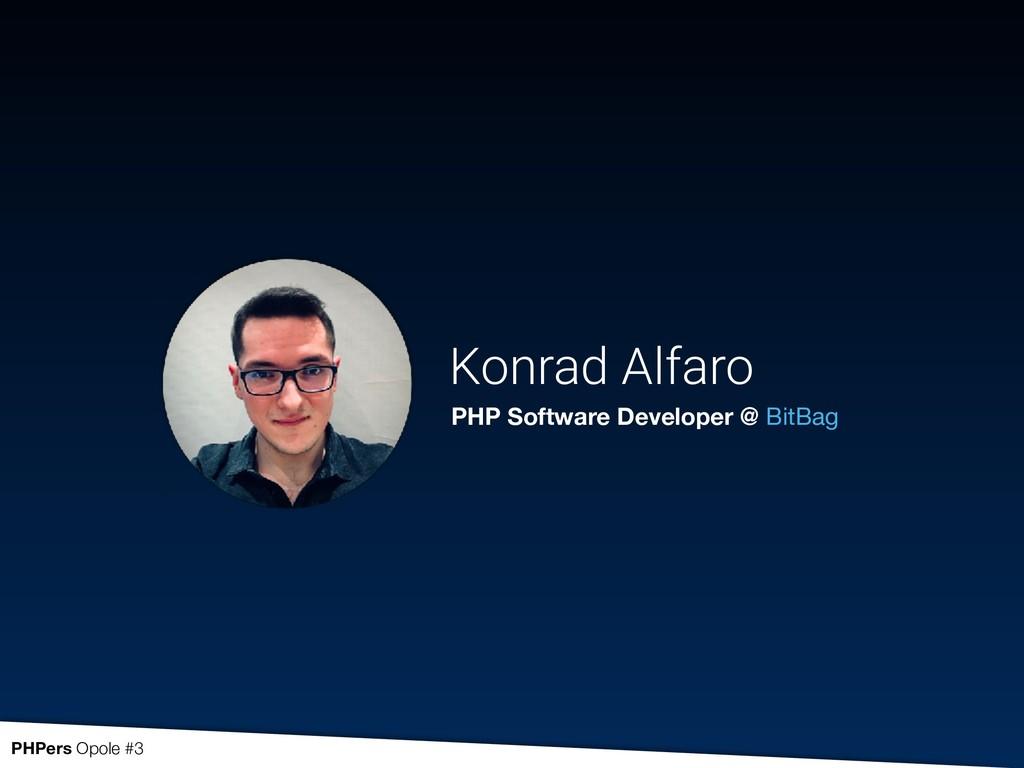 Konrad Alfaro PHP Software Developer @ BitBag P...