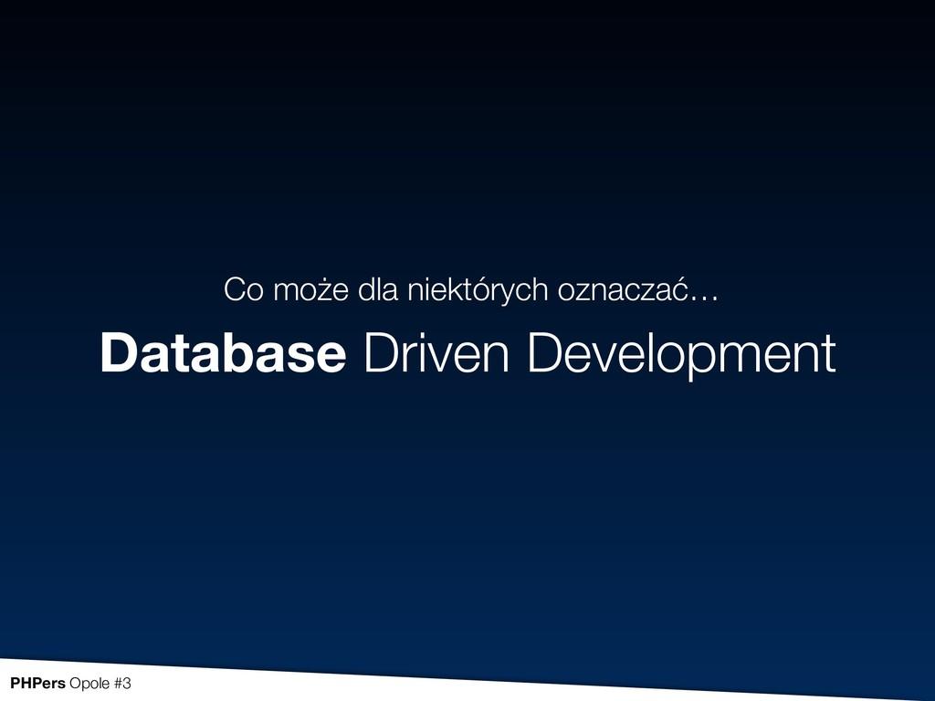 Database Driven Development Co może dla niektór...