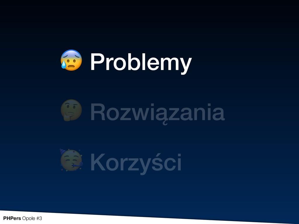 Korzyści  Rozwiązania  Problemy PHPers Opole #3