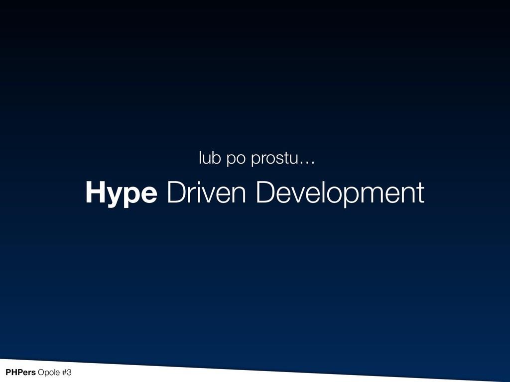 Hype Driven Development lub po prostu… PHPers O...