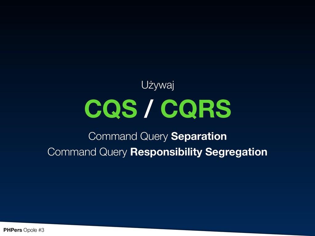 Używaj CQS / CQRS Command Query Separation Com...