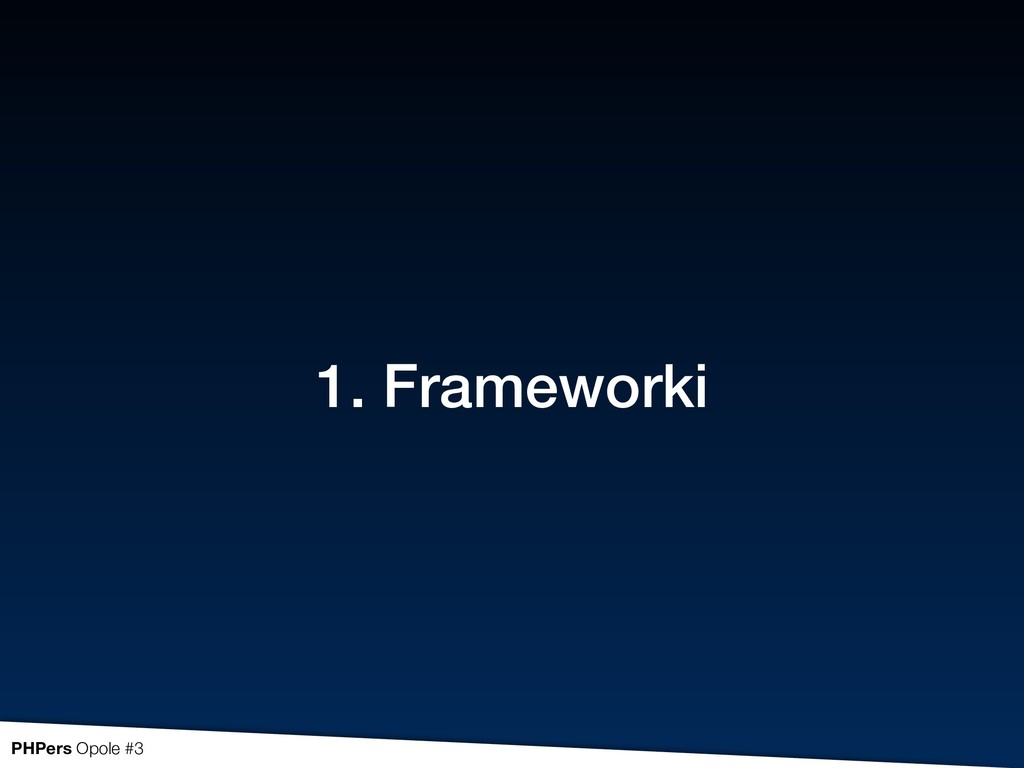 1. Frameworki PHPers Opole #3