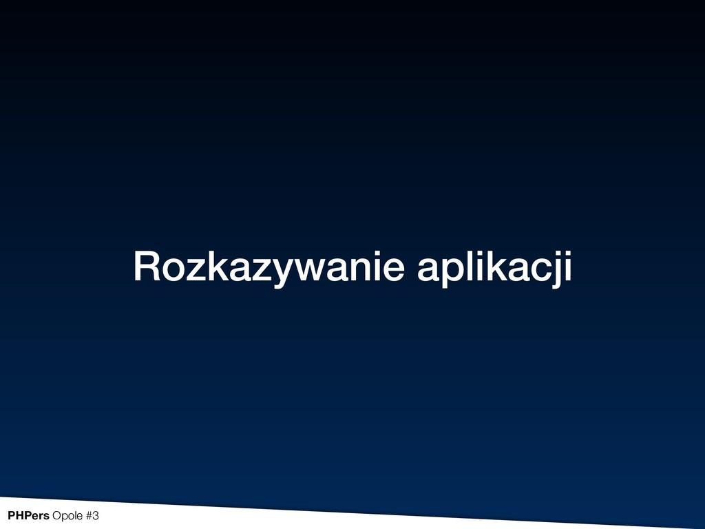 Rozkazywanie aplikacji PHPers Opole #3