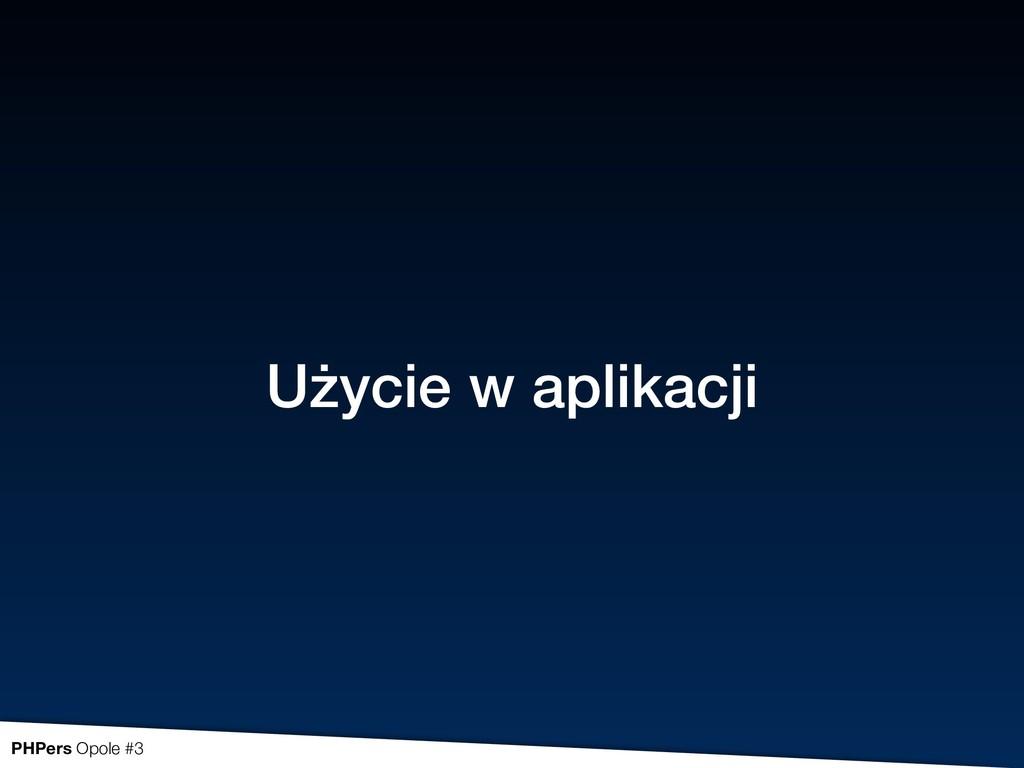 PHPers Opole #3 Użycie w aplikacji