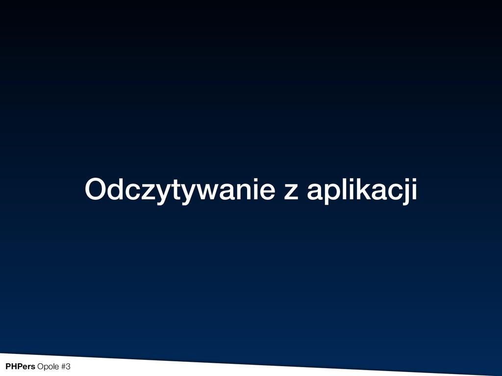 PHPers Opole #3 Odczytywanie z aplikacji