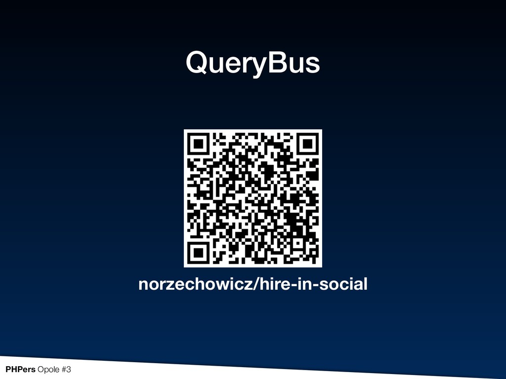 PHPers Opole #3 QueryBus norzechowicz/hire-in-s...
