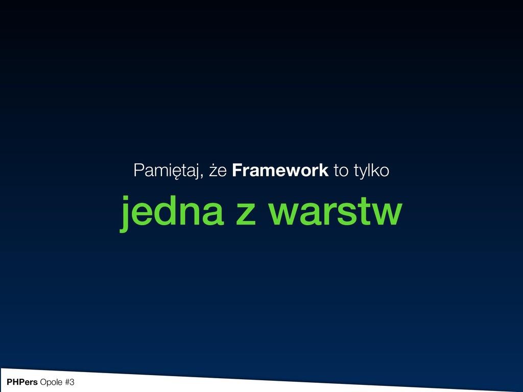 Pamiętaj, że Framework to tylko jedna z warstw ...