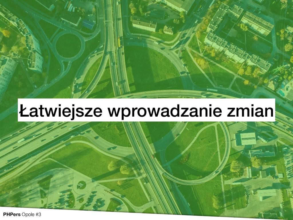 Łatwiejsze wprowadzanie zmian PHPers Opole #3