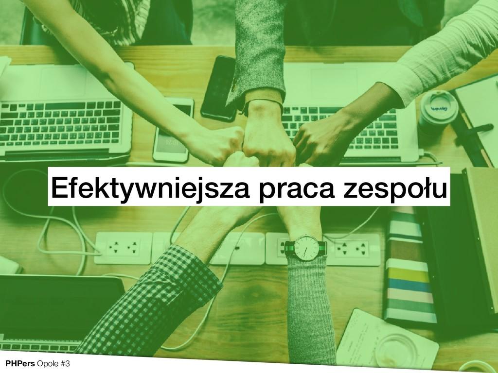 Efektywniejsza praca zespołu PHPers Opole #3