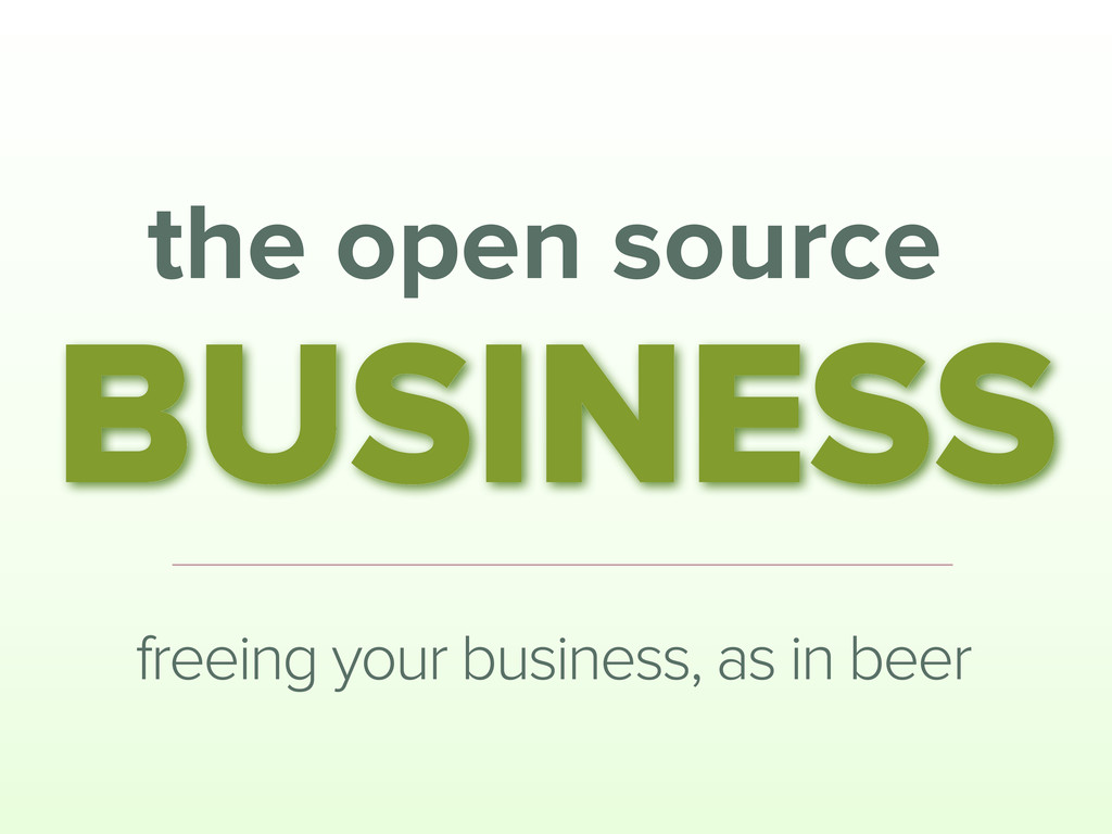the open source BUSINESS freeing your business,...