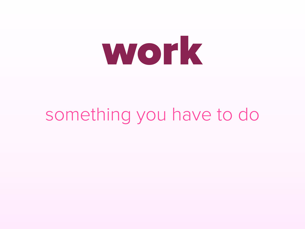 work something you have to do