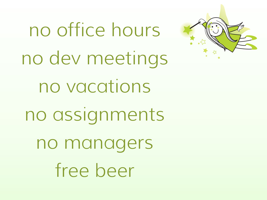 no office hours no dev meetings no vacations no...