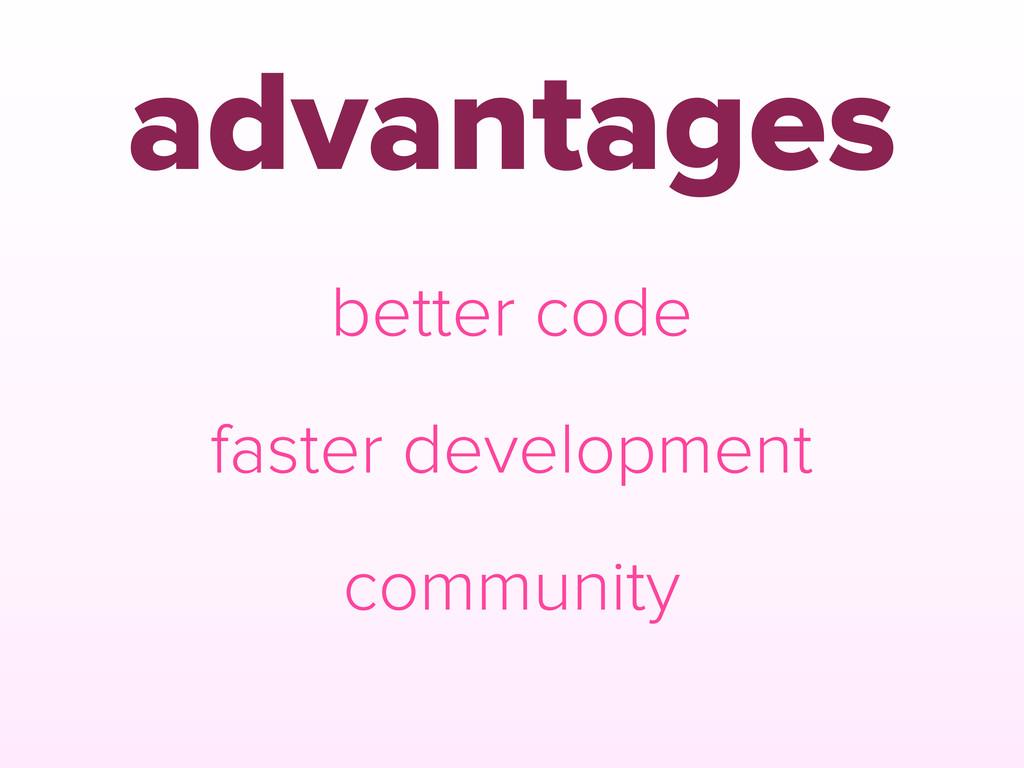 advantages better code faster development commu...