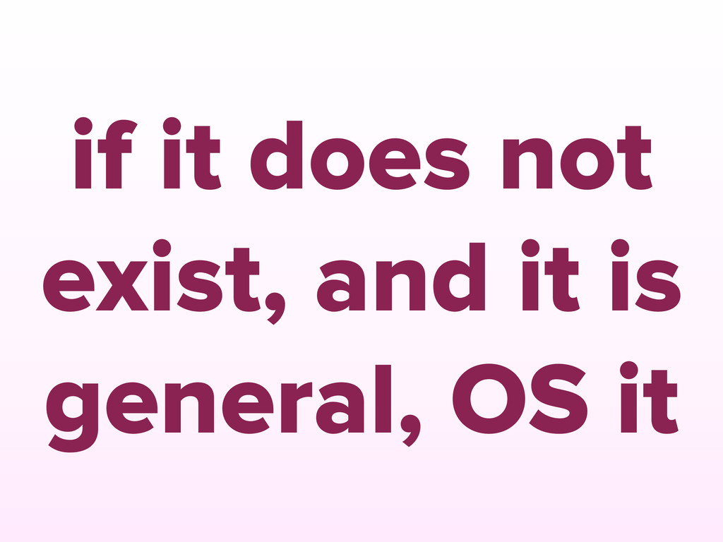 if it does not exist, and it is general, OS it