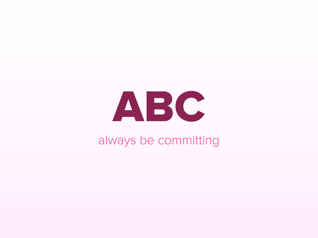 ABC always be committing